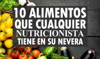 10 Alimentos que cualquier nutricionista tiene en su nevera